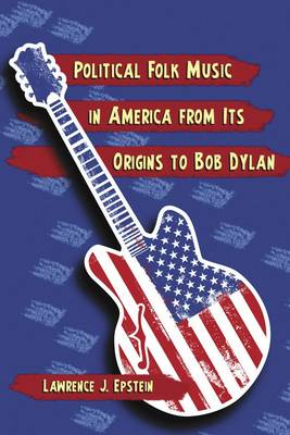 Political Folk Music in America from Its Origins to Bob Dylan (Paperback)