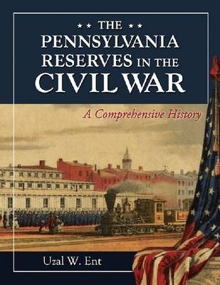 The Pennsylvania Reserves in the Civil War: A Comprehensive History (Paperback)