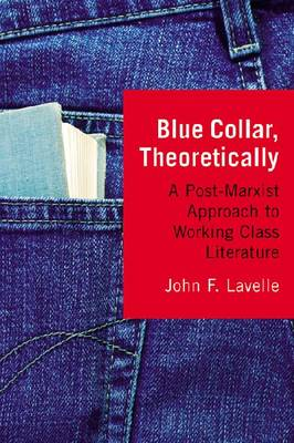 Blue Collar, Theoretically: A Post-Marxist Approach to Working Class Literature (Paperback)