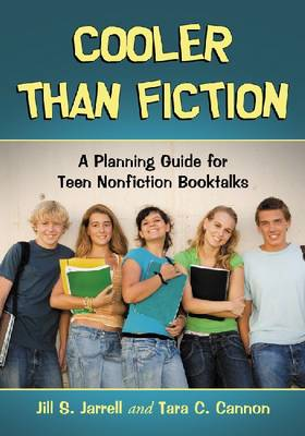 Cooler Than Fiction: A Planning Guide for Teen Nonfiction Booktalks (Paperback)