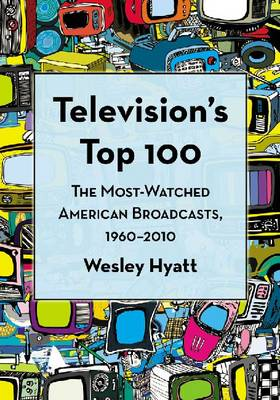 Television's Top 100: The Most-Watched American Broadcasts, 1960-2010 (Paperback)