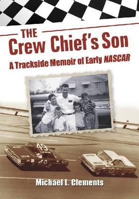 The Crew Chief's Son: A Trackside Memoir of Early NASCAR (Paperback)