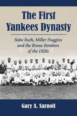 The First Yankees Dynasty: Babe Ruth, Miller Huggins and the Bronx Bombers of the 1920s (Paperback)