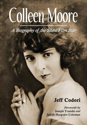 Colleen Moore: A Biography of the Silent Film Star (Paperback)