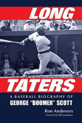 "Long Taters: A Baseball Biography of George """"Boomer"""" Scott (Paperback)"