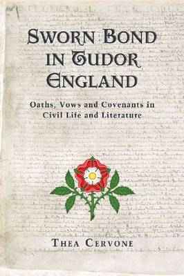 Sworn Bond in Tudor England: Oaths, Vows and Covenants in Civil Life and Literature (Paperback)