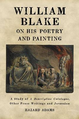 William Blake on His Poetry and Painting: A Study of A Descriptive Catalogue, Other Prose Writings and Jerusalem (Paperback)