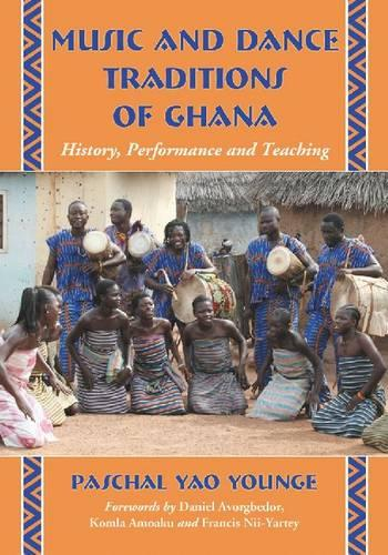 Music and Dance Traditions of Ghana: History, Performance and Teaching (Paperback)