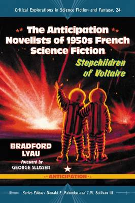 The Anticipation Science Fiction Novelists of 1950s France: Stepchildren of Voltaire (Paperback)
