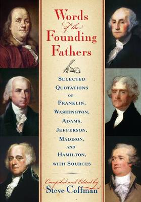 Words of the Founding Fathers: Selected Quotations of Franklin, Washington, Adams, Jefferson, Madison and Hamilton, with Sources (Paperback)