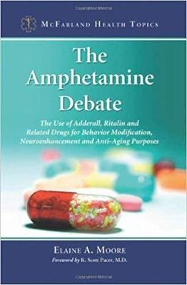 The Amphetamine Debate: The Use of Adderall, Ritalin and Related Drugs for Behavior Modification, Neuroenhancement and  Anti-Aging Purposes (Paperback)