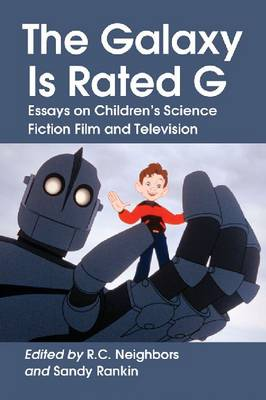 The Galaxy Is Rated G: Essays on Children's Science Fiction Film and Television (Paperback)