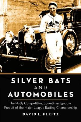 Silver Bats and Automobiles: The Hotly Competitive, Sometimes Ignoble Pursuit of the Major League Batting Championship (Paperback)