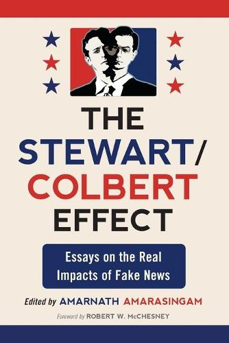 The Stewart/Colbert Effect: Essays on the Real Impacts of Fake News (Paperback)