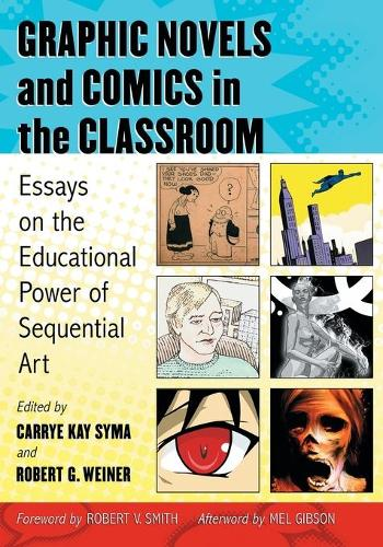 Graphic Novels and Comics in the Classroom: Essays on the Educational Power of Sequential Art (Paperback)
