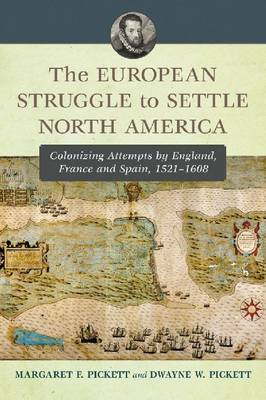 The European Struggle to Settle North America: Colonizing Attempts by England, France and Spain, 1521-1608 (Paperback)