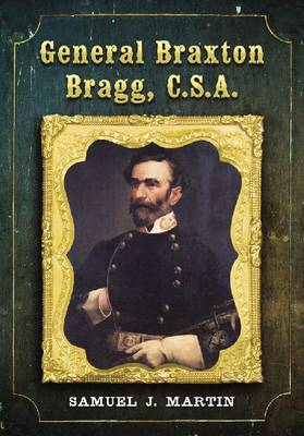 General Braxton Bragg, C.S.A. (Hardback)