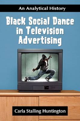 Black Social Dance in Television Advertising: An Analytical History (Paperback)