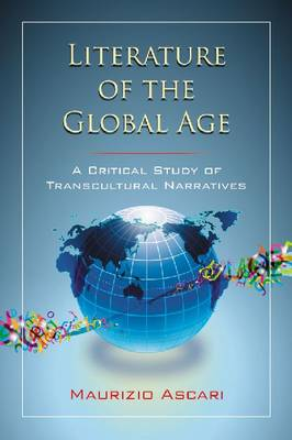 Literature of the Global Age: A Critical Study of Transcultural Narratives (Paperback)