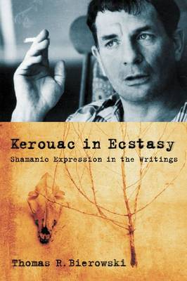 Kerouac in Ecstasy: Shamanic Expression in the Writings (Paperback)