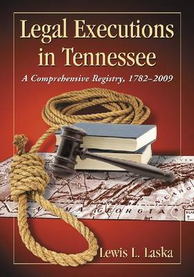 Legal Executions in Tennessee: A Comprehensive Registry, 1782-2009 (Paperback)
