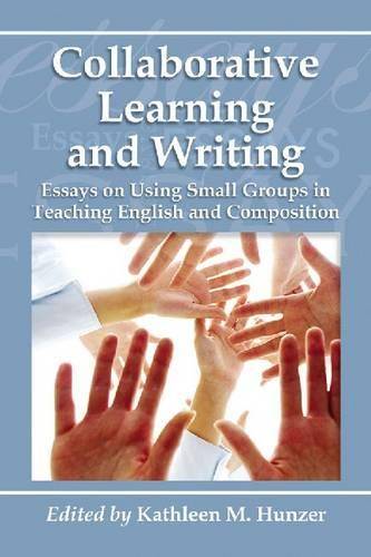Collaborative Learning and Writing: Essays on Using Small Groups in Teaching English and Composition (Paperback)