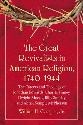 The Great Revivalists in American Religion: 1740-1944 (Paperback)