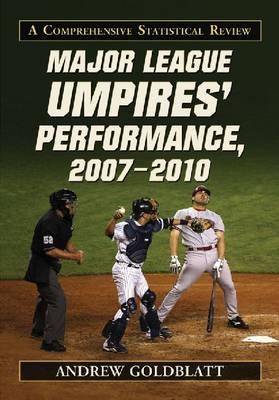 Major League Umpires' Performance, 2007-2010: A Comprehensive Statistical Review (Paperback)