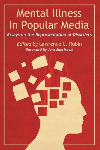 Mental Illness in Popular Media: Essays on the Representation of Disorders (Paperback)