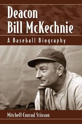 Deacon Bill McKechnie: A Baseball Biography (Paperback)