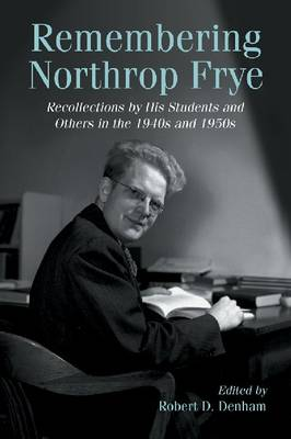 Remembering Northrop Frye: Recollections by His Students and Others in the 1940s and 1950s (Paperback)