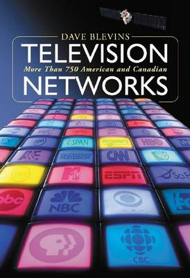 Television Networks: More Than 750 American and Canadian Broadcasters and Cable Networks (Paperback)