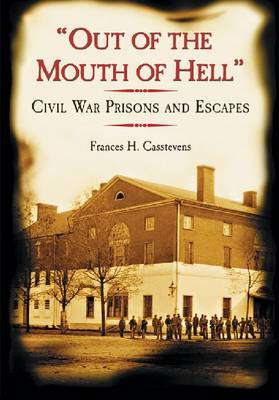 Out of the Mouth of Hell: Civil War Prisons and Escapes (Paperback)