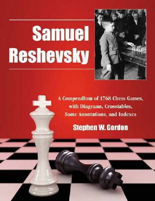 Samuel Reshevsky: A Compendium of 1768 Chess Games, with Diagrams, Crosstables, Some Annotations, and Indexes (Paperback)