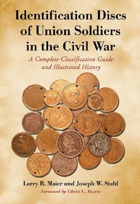 Identification Discs of Union Soldiers in the Civil War: A Complete Classification Guide and Illustrated History (Paperback)