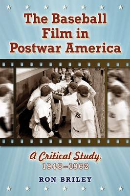 The Baseball Film in Postwar America: A Critical Study, 1948-1962 (Paperback)