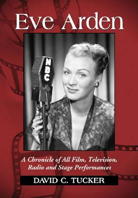 Eve Arden: A Chronicle of All Film, Television, Radio and Stage Performances (Paperback)