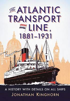 The Atlantic Transport Line, 1881-1931: A History with Details on All Ships (Paperback)