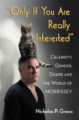 Only If You Are Really Interested: Celebrity, Gender, Desire and the World of Morrissey (Paperback)