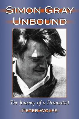 Simon Gray Unbound: The Journey of a Dramatist (Paperback)
