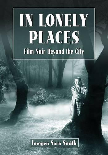 In Lonely Places: Film Noir Beyond the City (Paperback)