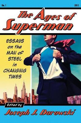The Ages of Superman: Essays on the Man of Steel in Changing Times (Paperback)