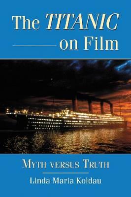 The Titanic on Film: Myth versus Truth (Paperback)