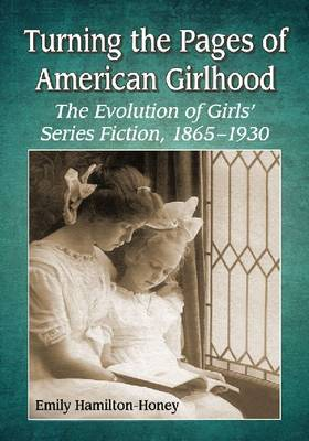 Turning the Pages of American Girlhood: The Evolution of Girls' Series Fiction, 1865-1930 (Paperback)