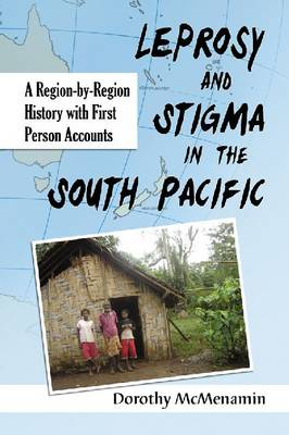 Leprosy and Stigma in the South Pacific: A Region-by-Region History with First Person Accounts (Paperback)