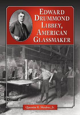 Edward Drummond Libbey: A Biography of the American Glassmaker (Paperback)