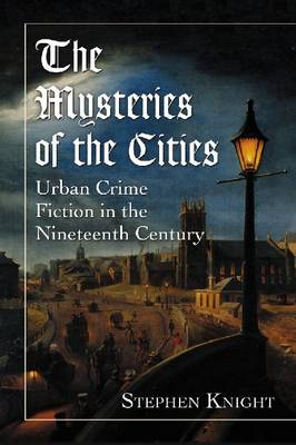 The Mysteries of the Cities: Urban Crime Fiction in the Nineteenth Century (Paperback)