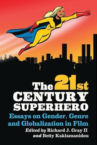The 21st Century Superhero: Essays on Gender, Genre and Globalization in Film (Paperback)
