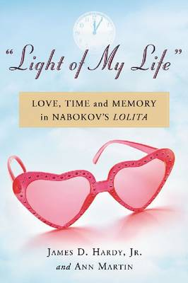 Light of My Life: Love, Time and Memory in Nabokov's Lolita (Paperback)