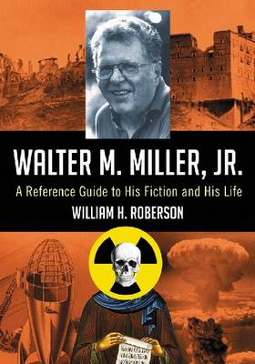 Walter M. Miller, Jr.: A Reference Guide to His Fiction and His Life (Paperback)